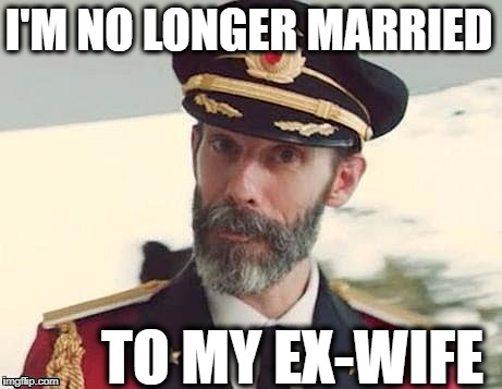 Captain Obvious | I'M NO LONGER MARRIED TO MY EX-WIFE | image tagged in captain obvious | made w/ Imgflip meme maker