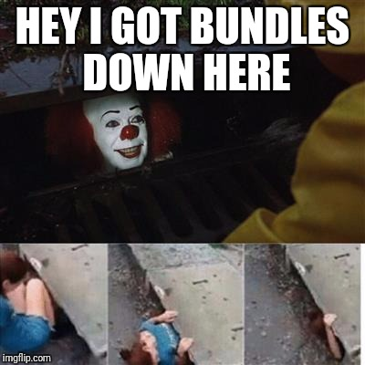 pennywise in sewer | HEY I GOT BUNDLES DOWN HERE | image tagged in pennywise in sewer | made w/ Imgflip meme maker