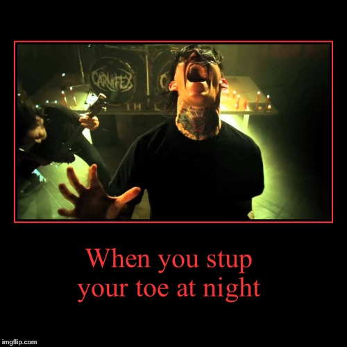 When you stup your toe at night | | image tagged in funny,demotivationals | made w/ Imgflip demotivational maker