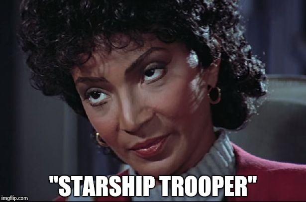 "Uhura not amused | ""STARSHIP TROOPER"" 