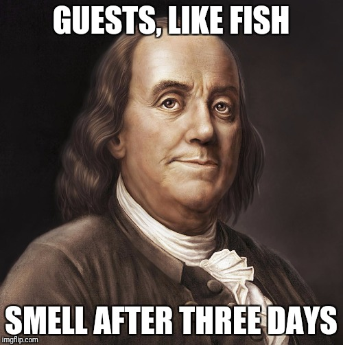 Franklin | GUESTS, LIKE FISH SMELL AFTER THREE DAYS | image tagged in franklin | made w/ Imgflip meme maker