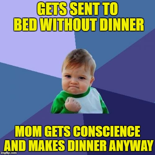 Success Kid Meme | GETS SENT TO BED WITHOUT DINNER MOM GETS CONSCIENCE AND MAKES DINNER ANYWAY | image tagged in memes,success kid | made w/ Imgflip meme maker