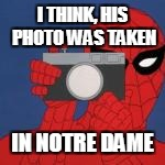 I THINK, HIS PHOTO WAS TAKEN IN NOTRE DAME | made w/ Imgflip meme maker