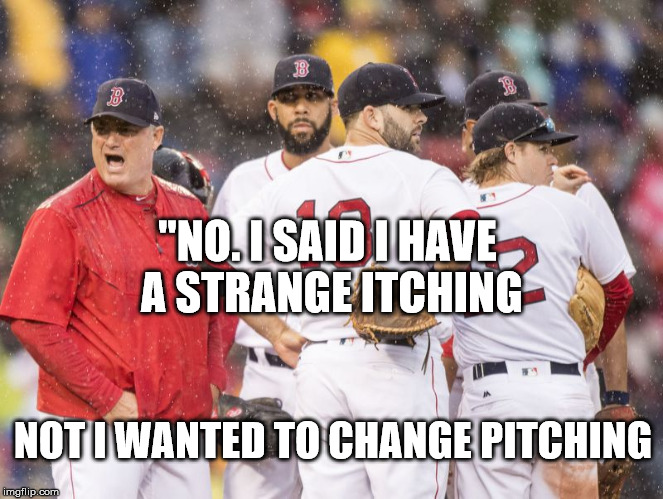 """NO. I SAID I HAVE A STRANGE ITCHING NOT I WANTED TO CHANGE PITCHING 