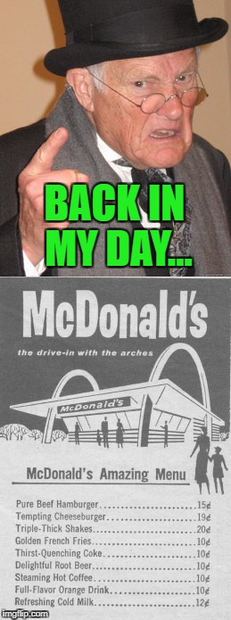 Too bad the minimum wage back then was probably $.40/hour... | BACK IN MY DAY... | image tagged in back in my day,memes,mcdonalds,funny,the good old days,cheap | made w/ Imgflip meme maker