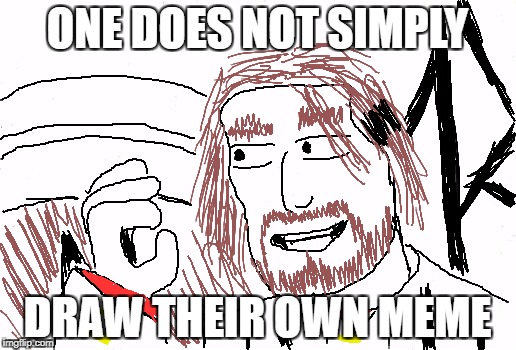 The ImgFlip Drawing tool is Stupid. | ONE DOES NOT SIMPLY DRAW THEIR OWN MEME | image tagged in meme,one does not simply,drawing,doodle,mordor,imgflip | made w/ Imgflip meme maker
