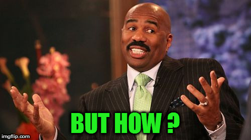 Steve Harvey Meme | BUT HOW ? | image tagged in memes,steve harvey | made w/ Imgflip meme maker