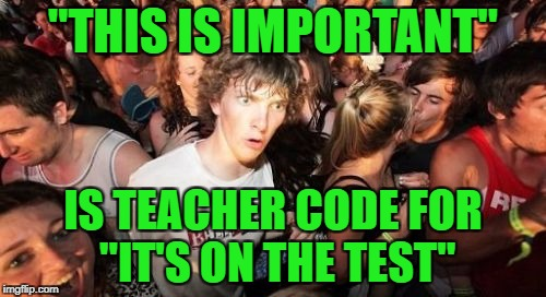 "Sudden Clarity Clarence Meme | ""THIS IS IMPORTANT"" IS TEACHER CODE FOR ""IT'S ON THE TEST"" 