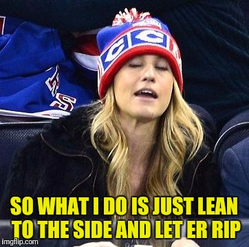 wake me up when habs lose | SO WHAT I DO IS JUST LEAN TO THE SIDE AND LET ER RIP | image tagged in wake me up when habs lose | made w/ Imgflip meme maker