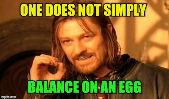 One Does Not Simply Meme | ONE DOES NOT SIMPLY BALANCE ON AN EGG | image tagged in memes,one does not simply | made w/ Imgflip meme maker