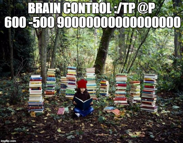 girl with books | BRAIN CONTROL :/TP @P 600 -500 90000000000000000 | image tagged in girl with books | made w/ Imgflip meme maker