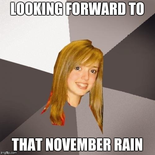 LOOKING FORWARD TO THAT NOVEMBER RAIN | made w/ Imgflip meme maker