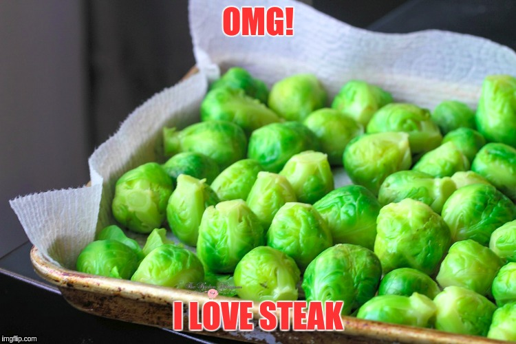 OMG! I LOVE STEAK | made w/ Imgflip meme maker