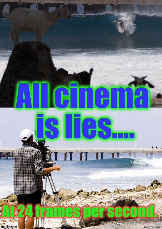 All cinema is lies.... At 24 frames per second. | made w/ Imgflip meme maker