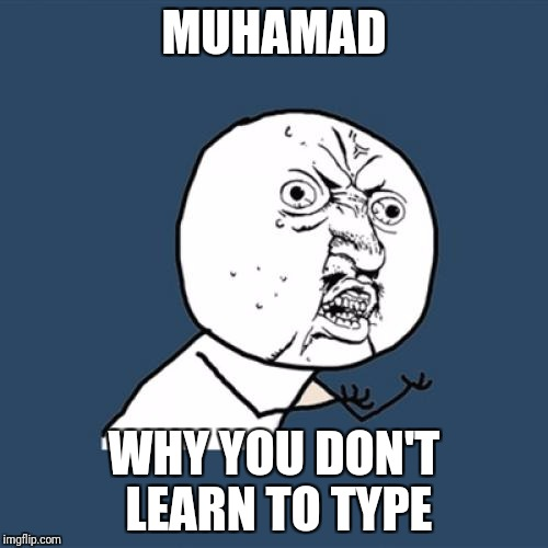 Y U No Meme | MUHAMAD WHY YOU DON'T LEARN TO TYPE | image tagged in memes,y u no | made w/ Imgflip meme maker