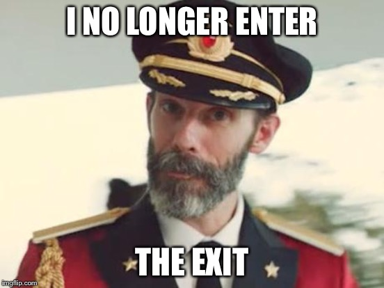 I NO LONGER ENTER THE EXIT | made w/ Imgflip meme maker