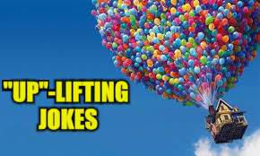 """UP""-LIFTING JOKES 