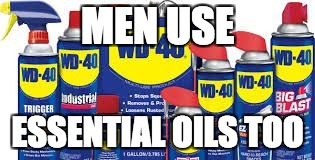 MEN USE ESSENTIAL OILS TOO | image tagged in male essential oil | made w/ Imgflip meme maker