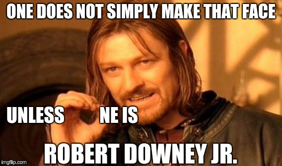 One Does Not Simply Meme | ONE DOES NOT SIMPLY MAKE THAT FACE UNLESS          NE IS ROBERT DOWNEY JR. | image tagged in memes,one does not simply | made w/ Imgflip meme maker