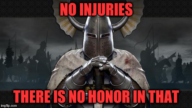 NO INJURIES THERE IS NO HONOR IN THAT | made w/ Imgflip meme maker