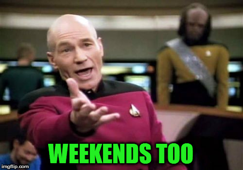 Picard Wtf Meme | WEEKENDS TOO | image tagged in memes,picard wtf | made w/ Imgflip meme maker