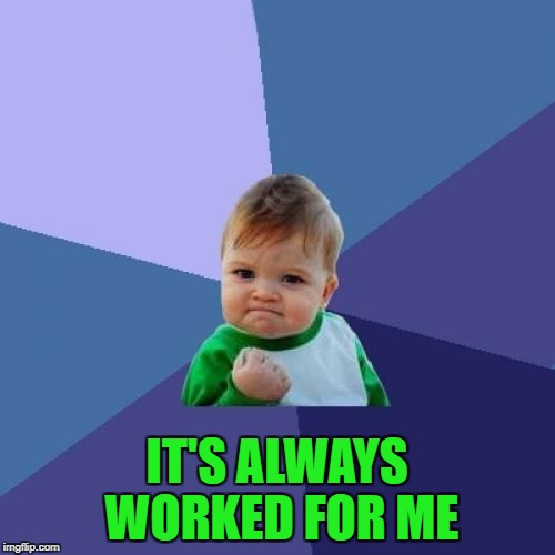 Success Kid Meme | IT'S ALWAYS WORKED FOR ME | image tagged in memes,success kid | made w/ Imgflip meme maker