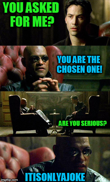 YOU ASKED FOR ME? YOU ARE THE CHOSEN ONE! ARE YOU SERIOUS? ITISONLYAJOKE | made w/ Imgflip meme maker