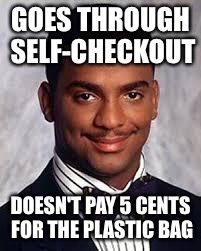 Thug Life | GOES THROUGH SELF-CHECKOUT DOESN'T PAY 5 CENTS FOR THE PLASTIC BAG | image tagged in thug life,memes | made w/ Imgflip meme maker