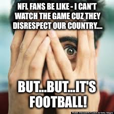 Peeking  | NFL FANS BE LIKE - I CAN'T WATCH THE GAME CUZ THEY DISRESPECT OUR COUNTRY.... BUT...BUT...IT'S FOOTBALL! | image tagged in peeking | made w/ Imgflip meme maker