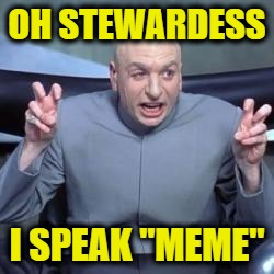 "Oh Stewardess? | OH STEWARDESS I SPEAK ""MEME"" 