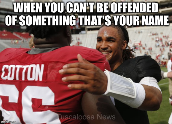 WHEN YOU CAN'T BE OFFENDED OF SOMETHING THAT'S YOUR NAME | image tagged in black lives matter,racism,slavery,confederate,lgbt | made w/ Imgflip meme maker