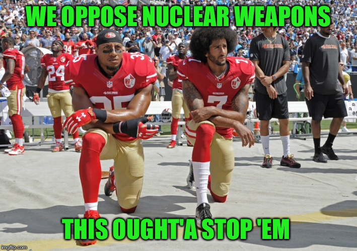 WE OPPOSE NUCLEAR WEAPONS THIS OUGHT'A STOP 'EM | made w/ Imgflip meme maker