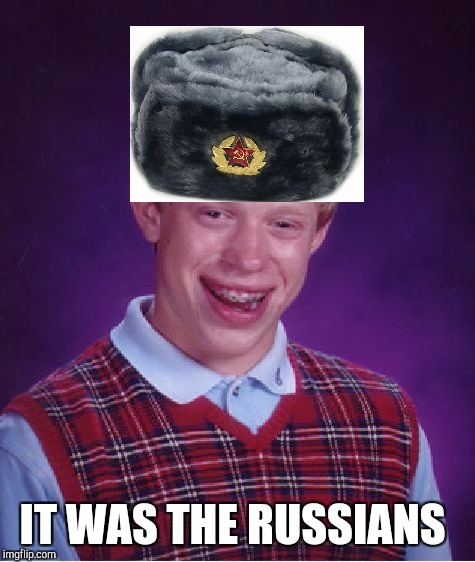 Bad Luck Brian Meme | IT WAS THE RUSSIANS | image tagged in memes,bad luck brian | made w/ Imgflip meme maker
