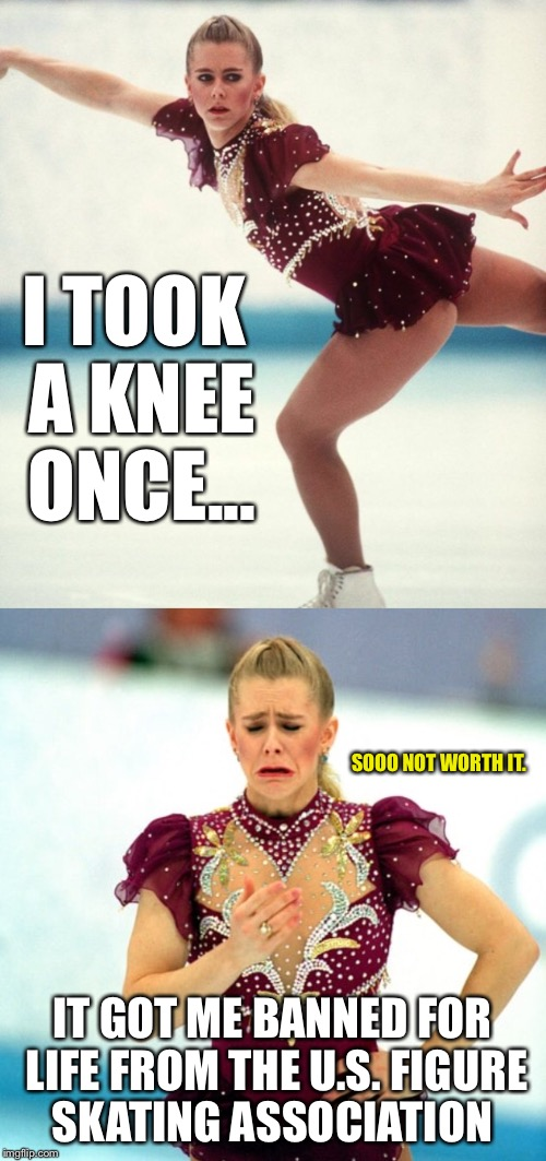 Actually she hired a guy to take the knee for her | I TOOK A KNEE ONCE... IT GOT ME BANNED FOR LIFE FROM THE U.S. FIGURE SKATING ASSOCIATION SOOO NOT WORTH IT. | image tagged in taking a knee,kneel,skating,olympics,kneeling | made w/ Imgflip meme maker