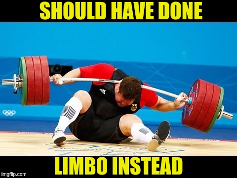 Inspired by TammyFaye | SHOULD HAVE DONE LIMBO INSTEAD | image tagged in memes,funny,gym fails,weight lifting,limbo | made w/ Imgflip meme maker