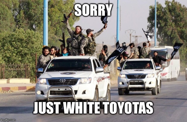 SORRY JUST WHITE TOYOTAS | made w/ Imgflip meme maker