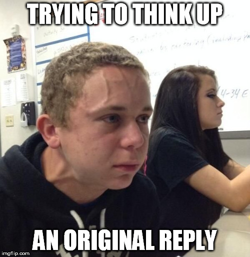 TRYING TO THINK UP AN ORIGINAL REPLY | made w/ Imgflip meme maker