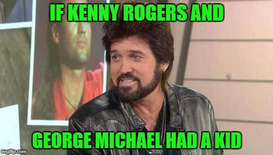 I'm glad I don't have any mullet pictures floating around!!! |  IF KENNY ROGERS AND; GEORGE MICHAEL HAD A KID | image tagged in billy ray cyrus,memes,celebrity offspring,funny,kenny rogers,george michael | made w/ Imgflip meme maker