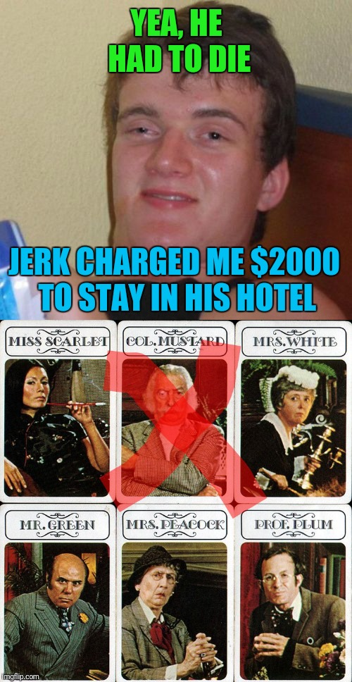 YEA, HE HAD TO DIE JERK CHARGED ME $2000 TO STAY IN HIS HOTEL | made w/ Imgflip meme maker