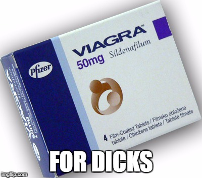 FOR DICKS | image tagged in viagra | made w/ Imgflip meme maker