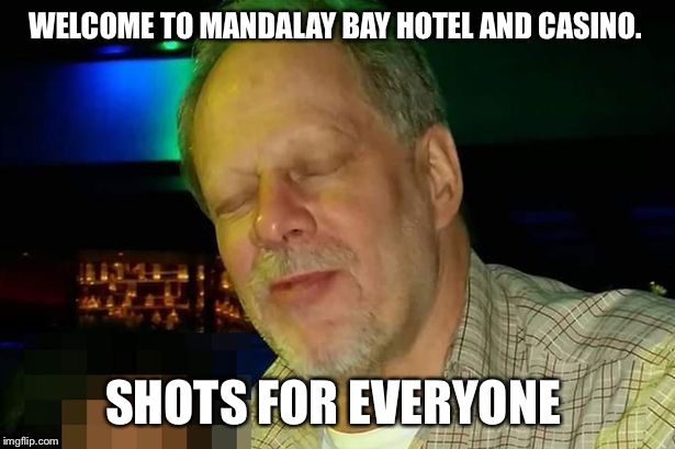 Funny Memes For Everyone : Image tagged in stephen paddock mandalay bay hotel and