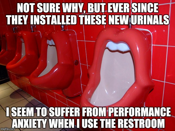 Fill'er up  | NOT SURE WHY, BUT EVER SINCE THEY INSTALLED THESE NEW URINALS I SEEM TO SUFFER FROM PERFORMANCE ANXIETY WHEN I USE THE RESTROOM | image tagged in jbmemegeek,memes,awkward moment,public restrooms | made w/ Imgflip meme maker