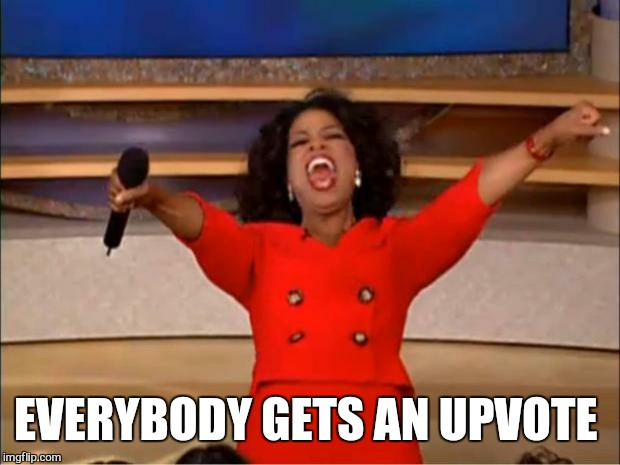 Oprah You Get A Meme | EVERYBODY GETS AN UPVOTE | image tagged in memes,oprah you get a | made w/ Imgflip meme maker