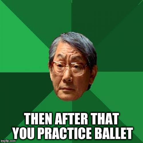 THEN AFTER THAT YOU PRACTICE BALLET | made w/ Imgflip meme maker