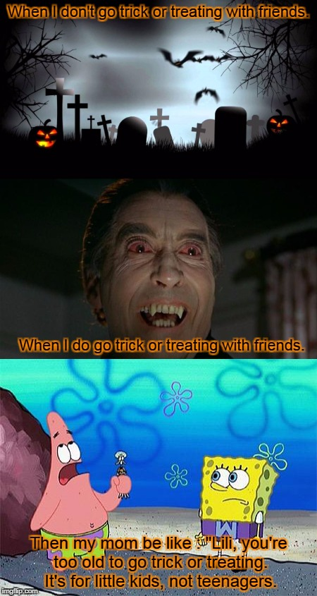 "Halloween | When I don't go trick or treating with friends. Then my mom be like : ""Lili, you're too old to go trick or treating. It's for little kids, n 
