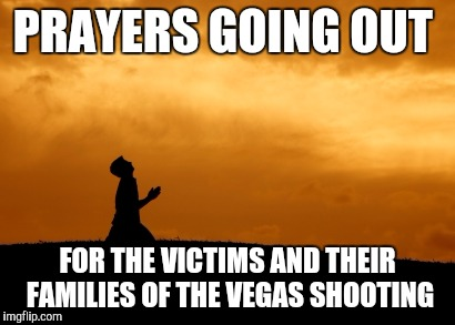 It's a tragedy to say the least. A disgusting act by a disgusting individual.  | PRAYERS GOING OUT FOR THE VICTIMS AND THEIR FAMILIES OF THE VEGAS SHOOTING | image tagged in prayer,vegas shooting,mass shooting | made w/ Imgflip meme maker