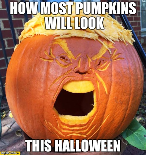 HOW MOST PUMPKINS WILL LOOK THIS HALLOWEEN | image tagged in donald trump pumpkin | made w/ Imgflip meme maker