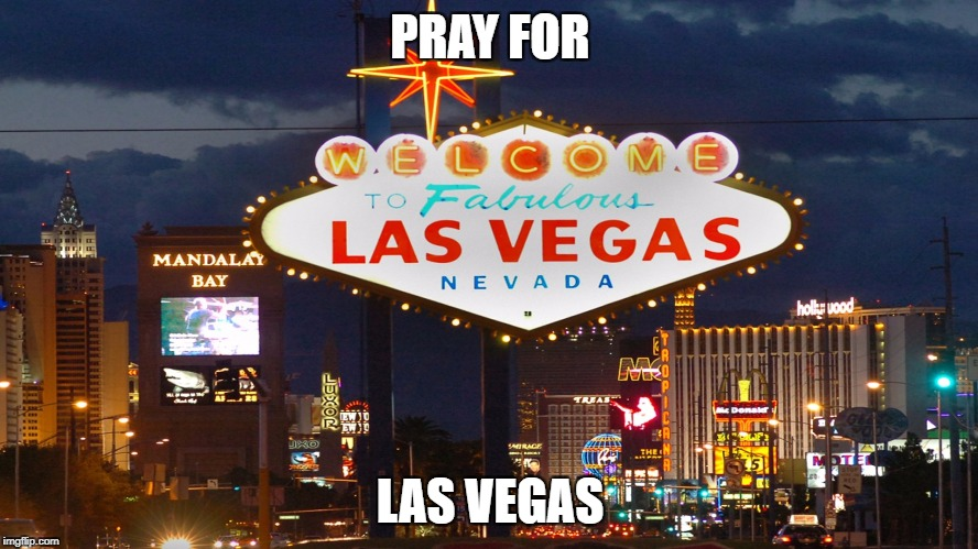 PRAY FOR LAS VEGAS | image tagged in lasv | made w/ Imgflip meme maker