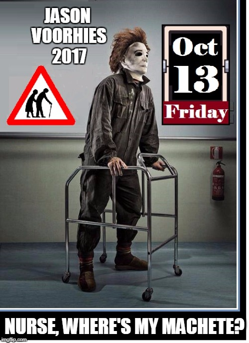 Meanwhile... at Almost Heaven Acres | JASON VOORHIES 2017 NURSE, WHERE'S MY MACHETE? | image tagged in vince vance,friday the 13th,jason voorhees,horror movies,jason using a walker,nursing home | made w/ Imgflip meme maker
