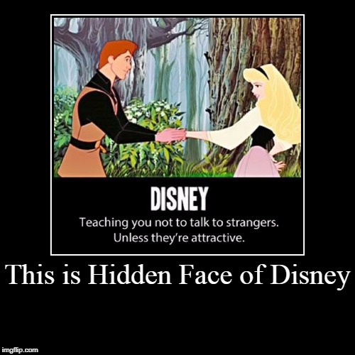 disney logic | This is Hidden Face of Disney | | image tagged in funny,demotivationals,disney | made w/ Imgflip demotivational maker